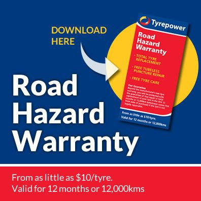 Tyrepower Road Hazard Warranty Download the PDF for more details